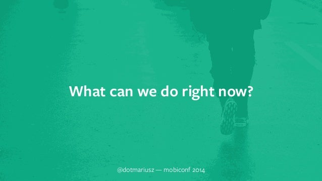 ` What can we do right now?  @dotmariusz — mobiconf 2014