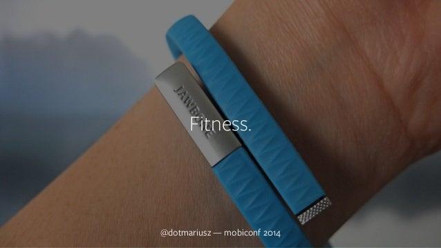 ` Fitness.  @dotmariusz — mobiconf 2014