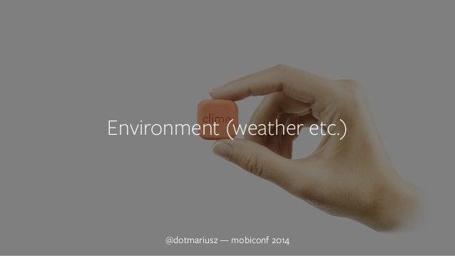 ` Environment (weather etc.)  @dotmariusz — mobiconf 2014
