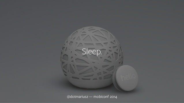 ` Sleep.  @dotmariusz — mobiconf 2014