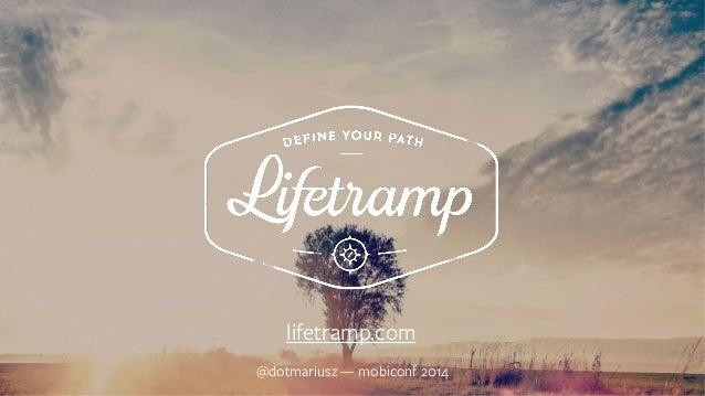 lifetramp.com  @dotmariusz — mobiconf 2014