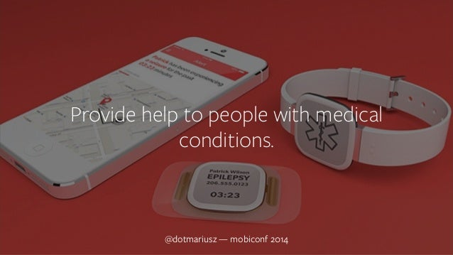 Provide help to p`eople with medical  conditions.  @dotmariusz — mobiconf 2014