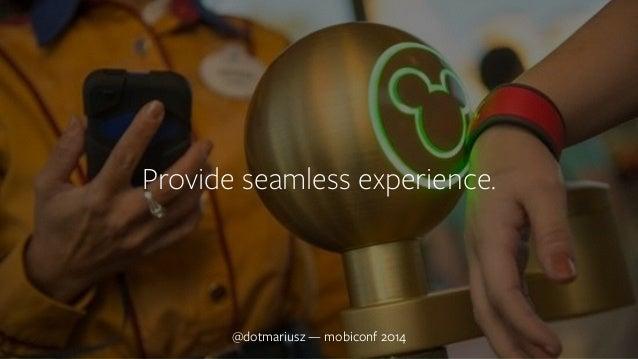 ` Provide seamless experience.  @dotmariusz — mobiconf 2014