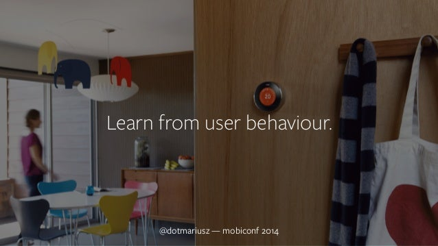 `  Learn from user behaviour.  @dotmariusz — MobiConf mobiconf 2014