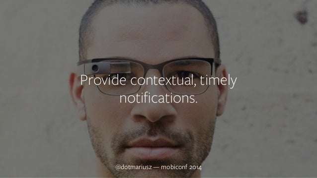 Provide con`textual, timely  notifications.  @dotmariusz — mobiconf 2014