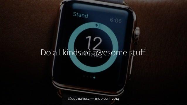 ` Do all kinds of awesome stuff.  @dotmariusz — mobiconf 2014