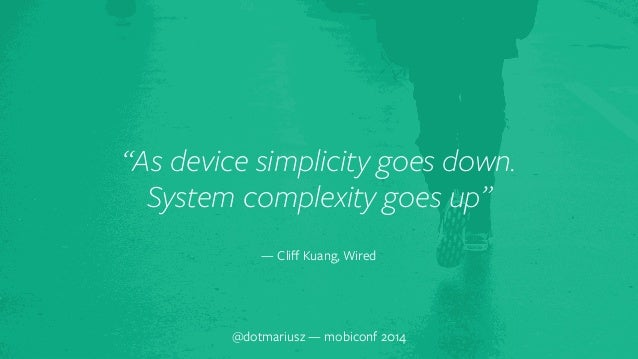 """""""As device simp`licity goes down.  System complexity goes up""""  — Cliff Kuang, Wired  @dotmariusz — mobiconf 2014"""