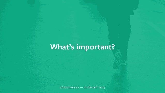 ` What's important?  @dotmariusz — mobiconf 2014