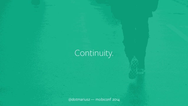 ` Continuity.  @dotmariusz — mobiconf 2014
