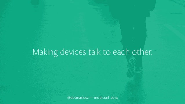 ` Making devices talk to each other.  @dotmariusz — mobiconf 2014