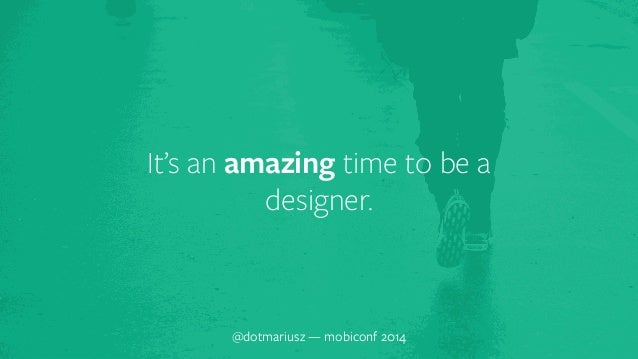 It's an amazing time to be a  designer.  @dotmariusz — mobiconf 2014