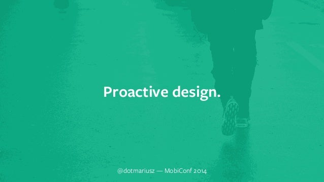 ` Proactive design.  @dotmariusz — MobiConf 2014