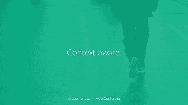 ` Context-aware.  @dotmariusz — MobiConf 2014