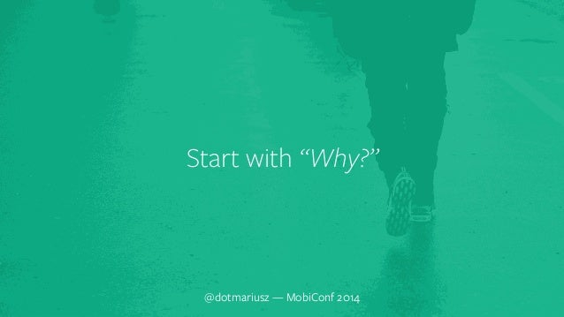"""` Start with """"Why?""""  @dotmariusz — MobiConf 2014"""
