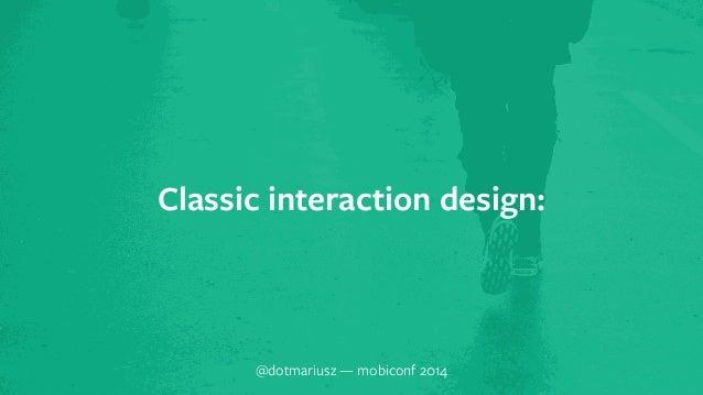 Classic interaction design:  @dotmariusz — mobiconf 2014