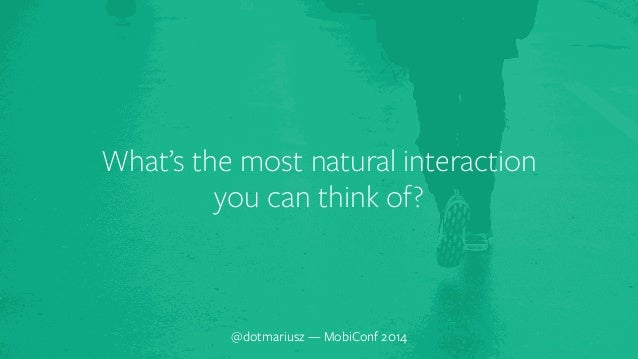 What's the most `natural interaction  you can think of?  @dotmariusz — MobiConf 2014
