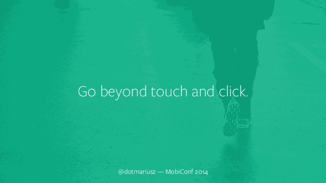 ` Go beyond touch and click.  @dotmariusz — MobiConf 2014