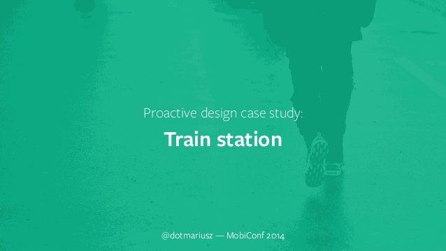 ` Proactive design case study:  Train station  @dotmariusz — MobiConf 2014
