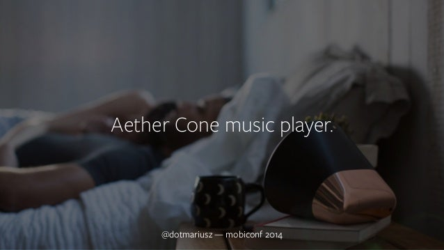 ` Aether Cone music player.  @dotmariusz — mobiconf 2014