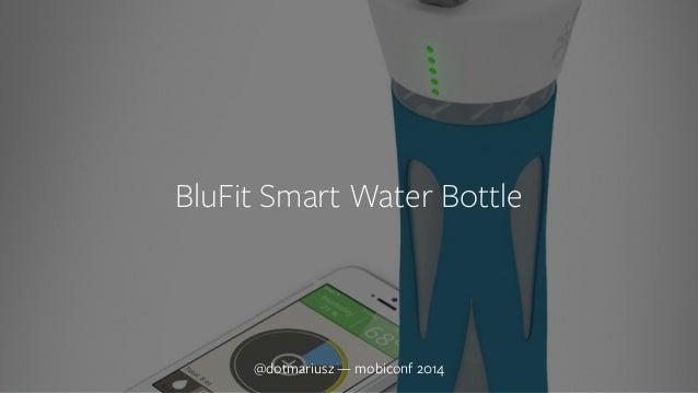 ` BluFit Smart Water Bottle  @dotmariusz — mobiconf 2014