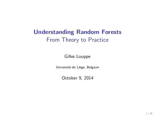 Understanding Random Forests From Theory to Practice Gilles Louppe Universit´e de Li`ege, Belgium October 9, 2014 1 / 39