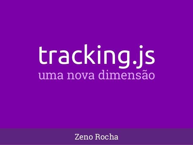 tracking.js  uma nova dimensão  Zeno Rocha