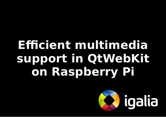 Efficient multimedia  support in QtWebKit  on Raspberry Pi