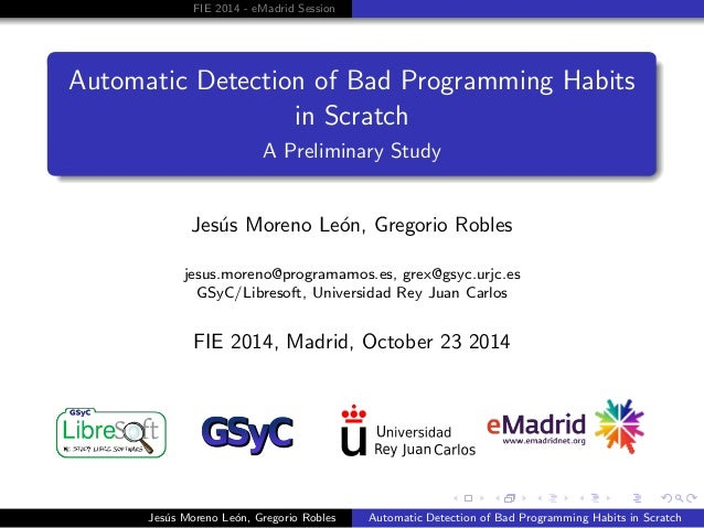 FIE 2014 - eMadrid Session  Automatic Detection of Bad Programming Habits  in Scratch  A Preliminary Study  Jesus Moreno L...