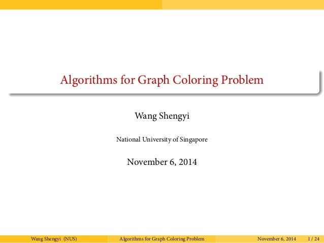 Algorithms for Graph Coloring Problem  Wang Shengyi  National University of Singapore  November 6, 2014  Wang Shengyi (NUS...