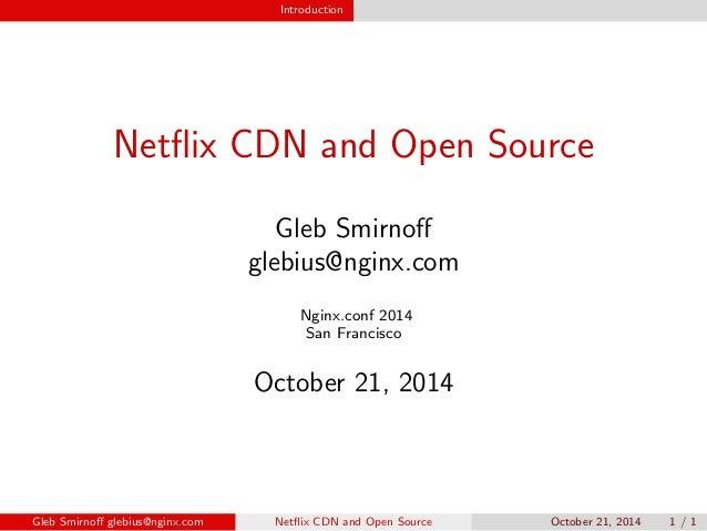 Introduction  Net ix CDN and Open Source  Gleb Smirno  glebius@nginx.com  Nginx.conf 2014  San Francisco  October 21, 2014...