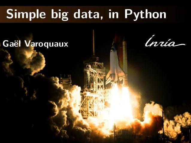 Simple big data, in Python Ga¨el Varoquaux