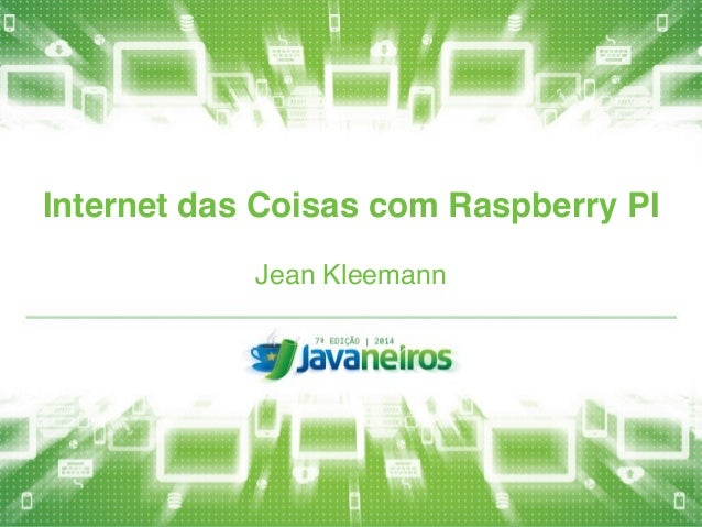 Internet das Coisas com Raspberry PI  Jean Kleemann