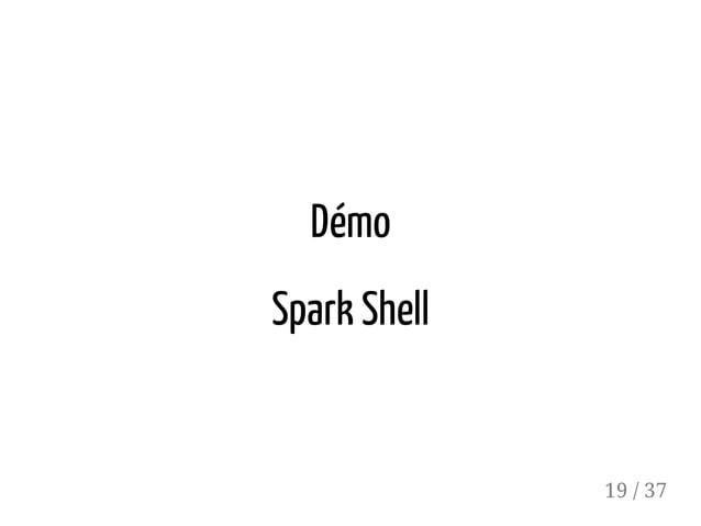 Démo Spark Shell 19 / 37