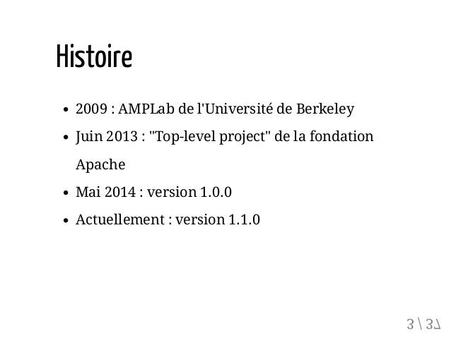 "Histoire 2009 : AMPLab de l'Université de Berkeley Juin 2013 : ""Top-level project"" de la fondation Apache Mai 2014 : versi..."