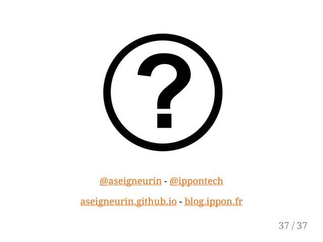 @aseigneurin - @ippontech aseigneurin.github.io - blog.ippon.fr 37 / 37