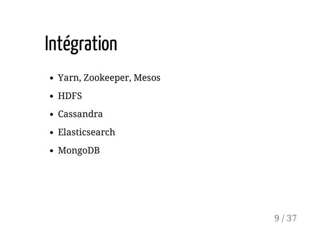 Intégration Yarn, Zookeeper, Mesos HDFS Cassandra Elasticsearch MongoDB 9 / 37