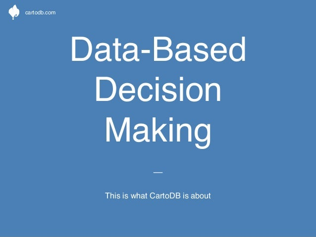 cartodb.com  Data-Based  Decision  Making  This is what CartoDB is about