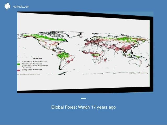 o  cartodb.com  Global Forest Watch 17 years ago