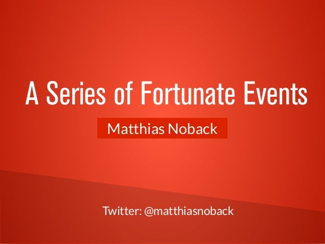 Twitter: @matthiasnoback Matthias Noback A Series of Fortunate Events