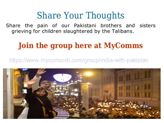 Share Your Thoughts Share the pain of our Pakistani brothers and sisters grieving for children slaughtered by the Talibans...
