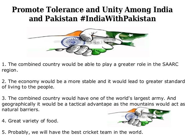 Promote Tolerance and Unity Among India and Pakistan #IndiaWithPakistan 1. The combined country would be able to play a gr...