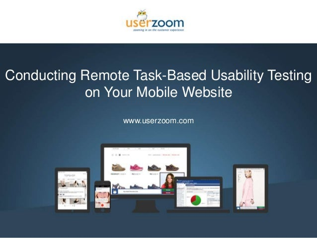 1 Conducting Remote Task-Based Usability Testing on Your Mobile Website www.userzoom.com
