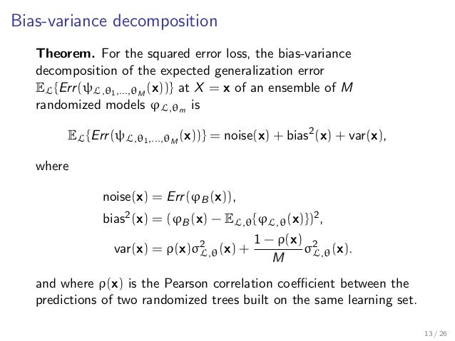 Bias-variance decomposition Theorem. For the squared error loss, the bias-variance decomposition of the expected generaliz...