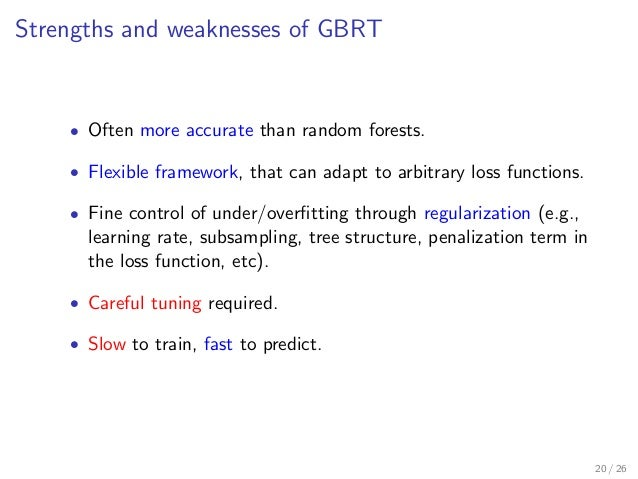 Strengths and weaknesses of GBRT • Often more accurate than random forests. • Flexible framework, that can adapt to arbitr...