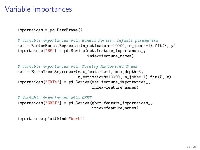 Variable importances importances = pd.DataFrame() # Variable importances with Random Forest, default parameters est = Rand...