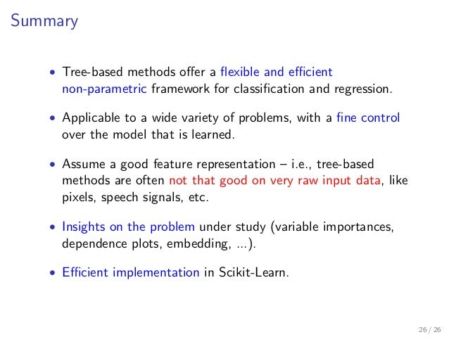 Summary • Tree-based methods offer a flexible and efficient non-parametric framework for classification and regression. • Appli...
