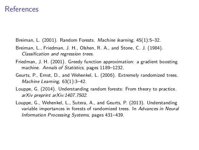 References Breiman, L. (2001). Random Forests. Machine learning, 45(1):5–32. Breiman, L., Friedman, J. H., Olshen, R. A., ...