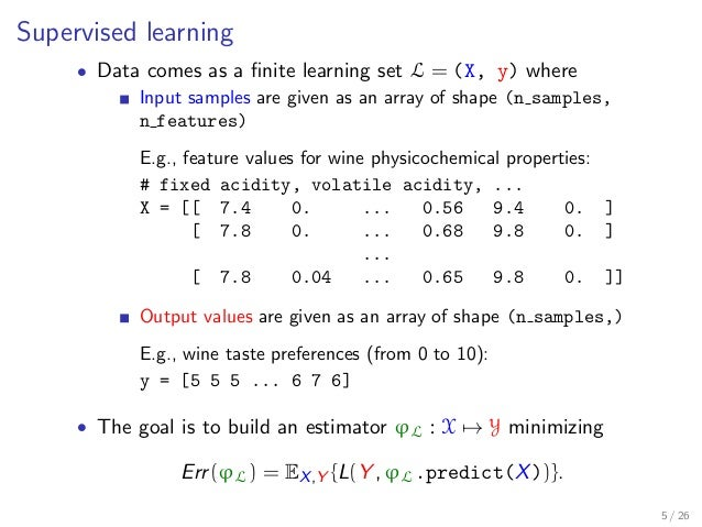 Supervised learning • Data comes as a finite learning set L = (X, y) where Input samples are given as an array of shape (n ...