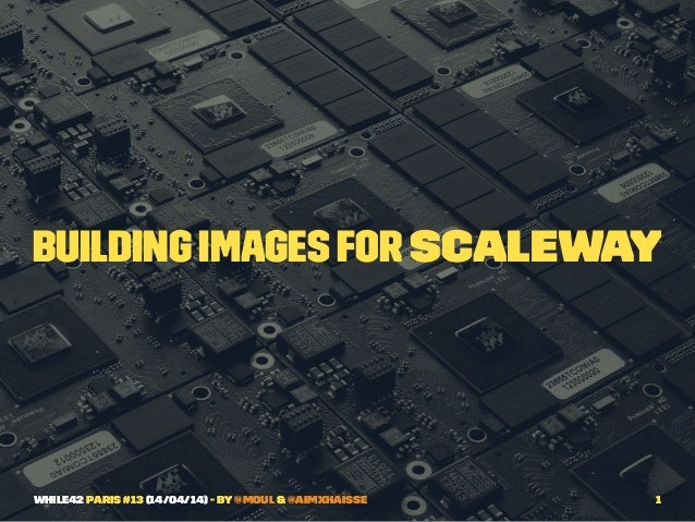 Building images for Scaleway while42 Paris #13 (14/04/14) - by @moul & @aimxhaisse 1