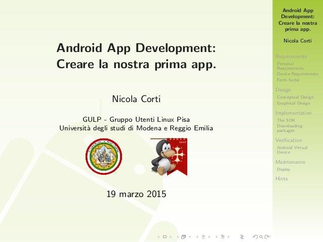 Android App Development: Creare la nostra prima app. Nicola Corti Requirements Personal Requirements Device Requirements F...